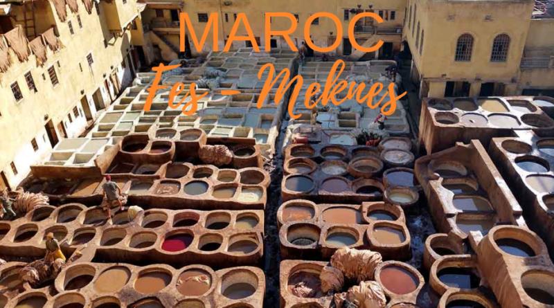 Escapade à Fes et Meknes au Maroc